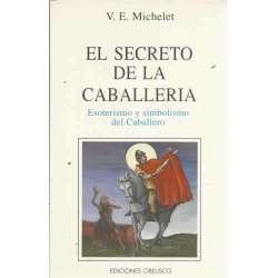 El secreto de la caballeria. Esoterismo y simbolismo del Caballero