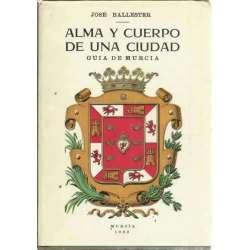 Alma y cuerpo de una ciudad. Guía de Murcia