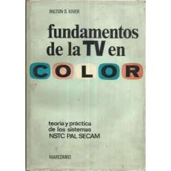 Fundamentos de la TV en color. Teoria y práctica de los sistemas NSTC PAL SECAM