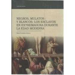 Negros, mulatos y blancos: los esclavos en Extremadura durante la edad moderna