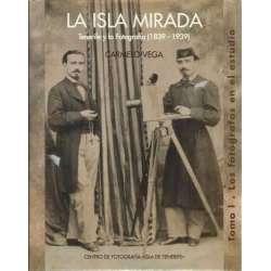 La isla mirada. Tenerife y la fotografía 1839-1939. Tomo I