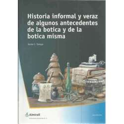 Historia informal y veraz de algunos antecedentes de la botica y de la botica misma
