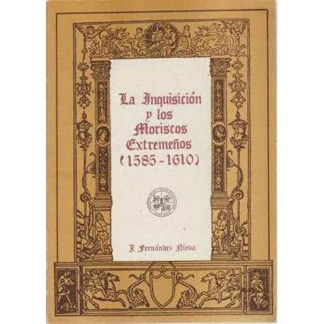 La Inquisición y los Moriscos extremeños (1585-1610)