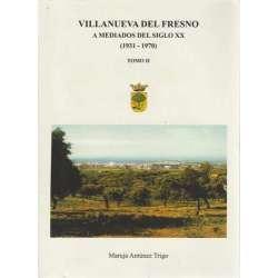 Villanueva del Fresno a mediados del siglo XX (1931-1970). Tomo II