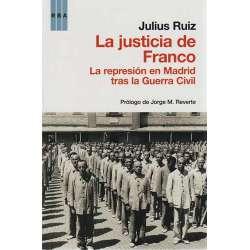 La justicia de Franco. La represión en Madrid tras la Guerra Civil
