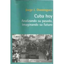 Cuba hoy. Analizando su pasado, imaginando su futuro