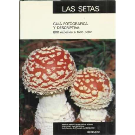 Las setas. Guía fotografica y descriptiva. 800 especies a todo color