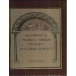 Dibujos históricos, epigráficos y heráldicos del archivo de la catedral de Santiago