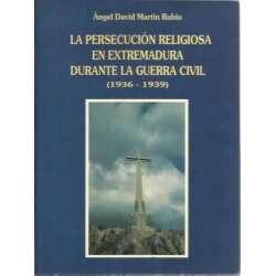 La persecución religiosas en Extremadura durante la Guerra Civil 1936-1939