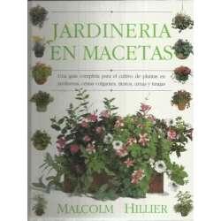 Jardinería en macetas. Una guía completa para el cultivo de plantas en jardineras, cestas colgantes, tiestos, urnas y tinajas