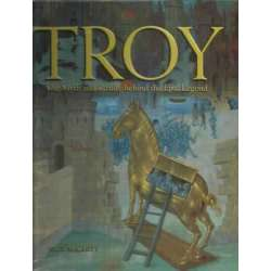Troy. The myth and reality behind de epic legend