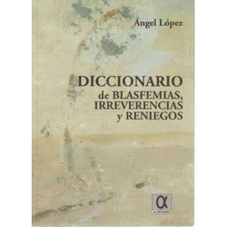 Diccionario de blasfemias, irreverencias y reniegos