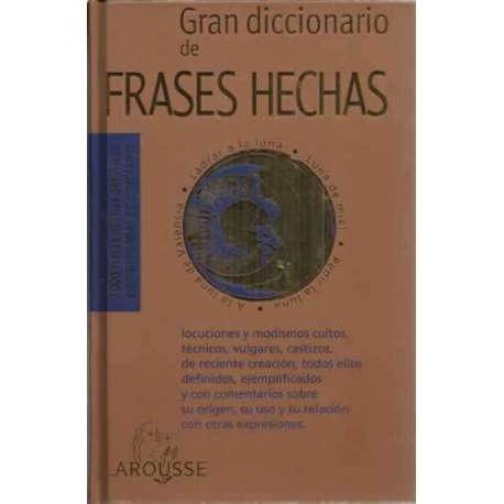 Gran diccionario de frases hechas. 9000 frases hechas definidas, ejemplificadas y comentadas...