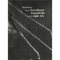 Rumbos de la Escultura Española en el siglo XX