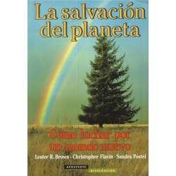 LA SALVACIÓN DEL PLANETA ( Como luchar por un nuevo mundo ).