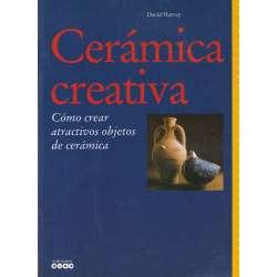 CERÁMICA CREATIVA. Cómo crear atractivos objetos de cerámica