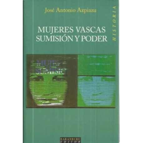MUJERES VASCAS. SUMISIÓN Y PODER. La condición femenina en la Alta Edad Moderna