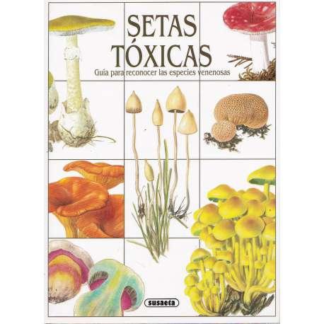 Setas tóxicas. Guía para reconocer las especies venenosas