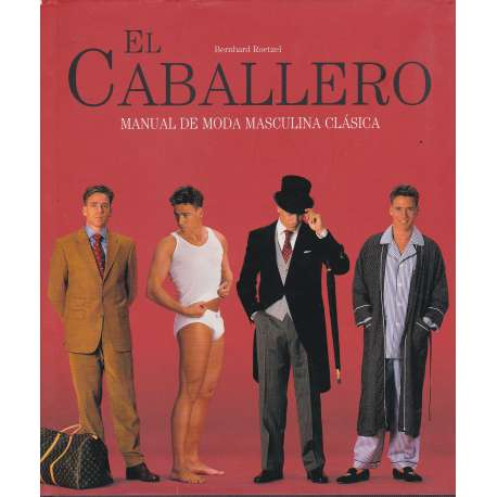 El caballero. Manual de moda masculina clásica
