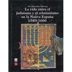La vida entre el judaísmo y el cristianismo en la nueva España 1580-1606