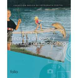 Colección Básica de Fotografía Digital. Técnicas de color y montaje con photoshop