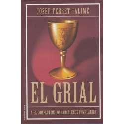 EL GRIAL Y EL COMPLOT DE LOS CABALLEROS TEMPLARIOS.