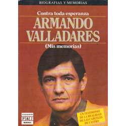 Armando Valladares. Contra toda esperanza. Mis memorias
