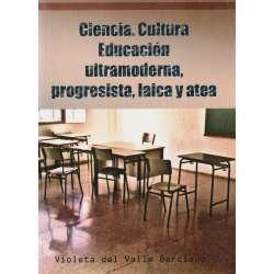 Ciencia. Cultura. Educación ultramoderna, progresista, laica y atea