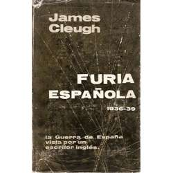 FURIA ESPAÑOLA. La Guerra de España (1936-39) vista por un escritor inglés