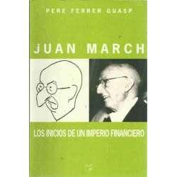 JUAN MARCH ( LOS INICIOS DE UN IMPERIO FINANCIERO 1900-1924 )