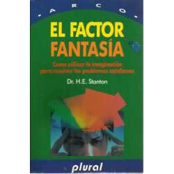 EL FACTOR FANTASÍA. Como utilizar la imaginación para resolver los problemas cotidianos