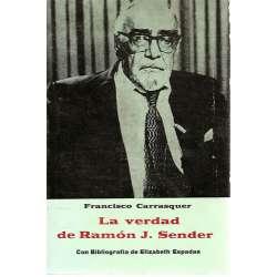 LA VERDAD DE RAMÓN J. SENDER.- Con bibliografía de Elizabeth Espadas