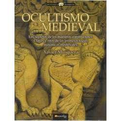 Ocultismo medieval. Los secretos de los maestros contructores. Claves y ritos de las primeras logias masónicas medievales