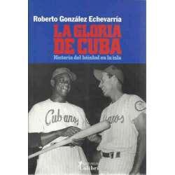 La gloria de Cuba. Historia del béisbol en la isla