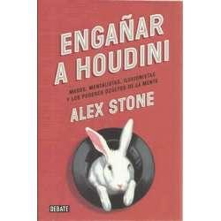 Engañar a Houdini. Magos, mentalistas, ilusionistas y los poderes ocultos de la mente