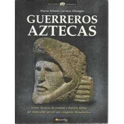 Guerreros Aztecas. Armas, técnicas de combate e historia militar del implacable ejército que conquistó Mesoamérica