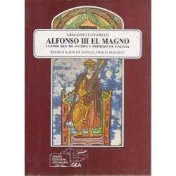 Alfonso III El Magno. Último Rey de Oviedo y primero de Galicia